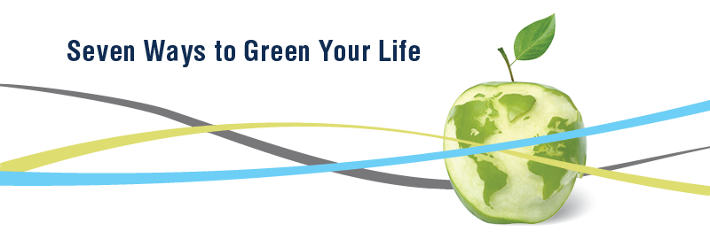 seven ways to green your life